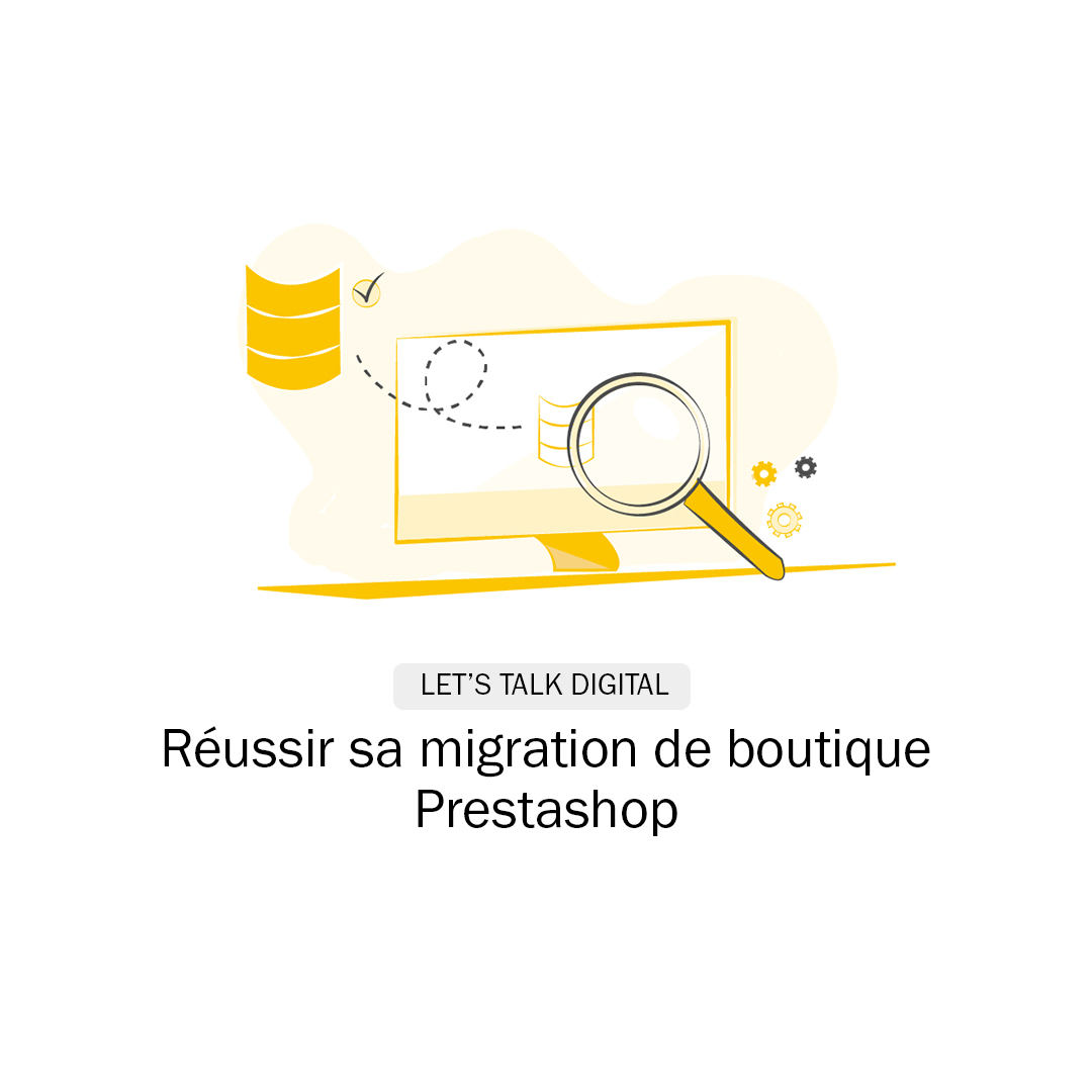 Let's talk digital Réussir sa migration de boutique Prestashop Quadra Informatique