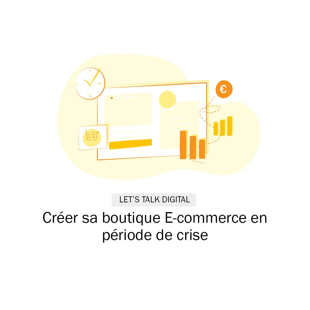 Créer sa boutique e-commerce efficacement en période de crise Let's Talk Digital Quadra Informatique